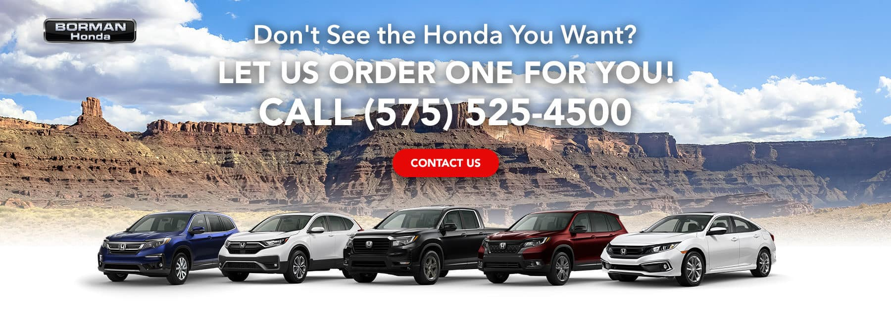 Don't See the Honda You Want? Let Us Order One For You! Call (575) 525-4500
