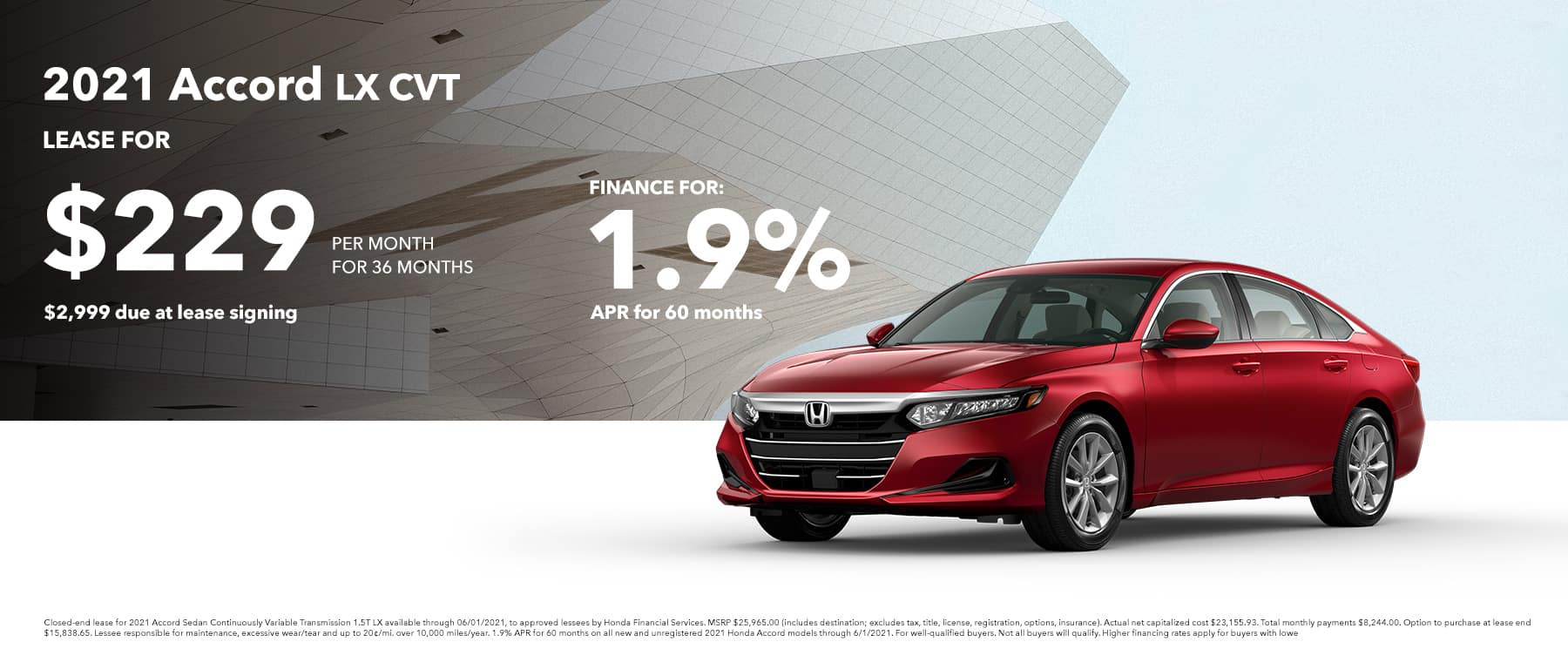 2021 ACCORD LX LEASE FOR: $229 PER MONTH FOR 36 MONTHS $2,999 DUE AT SIGNING FINANCE FOR 1.9% FOR 60 MONTHS