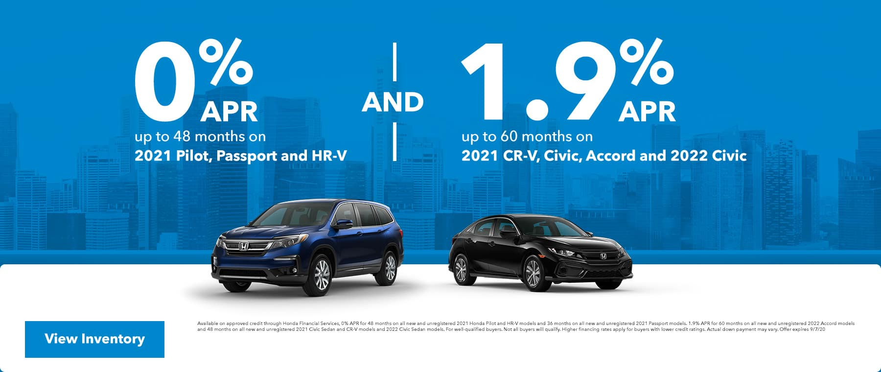 0% APR up to 48 months on 2021 Pilot, Passport and HR-V and 1.9% APR up to 60 months on 2021 CR-V, Civic, Accord and 2022 Civic