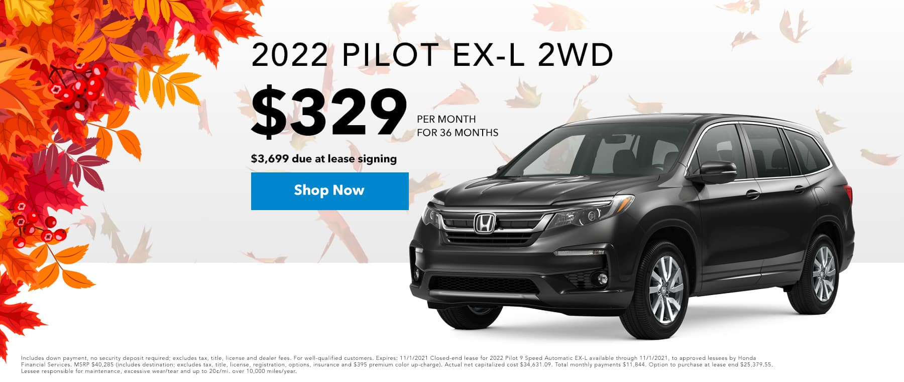 2022 Pilot EX-L 2WD, $329 PER MONTH FOR 36 MONTHS $3,699 DUE AT SIGNING