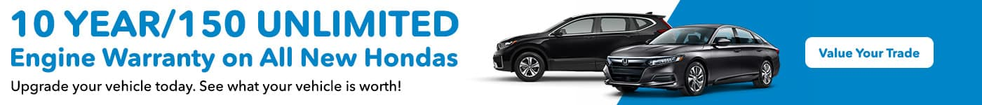 10 year/150 unlimited engine warranty on all new Hondas Upgrade your vehicle today. See what your vehicle is worth! (They use KBB for trade value