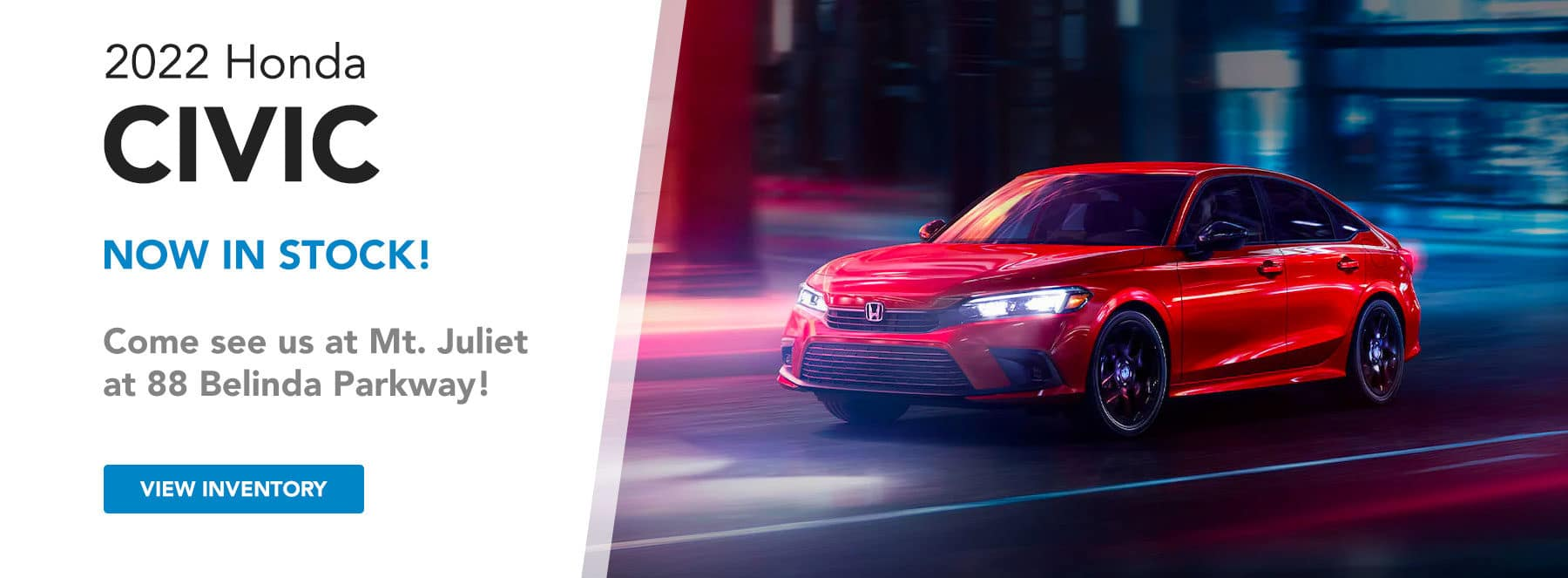 2022 Civics Now in Stock! Come see us at Mt. Juliet at 88 Belinda Parkway!
