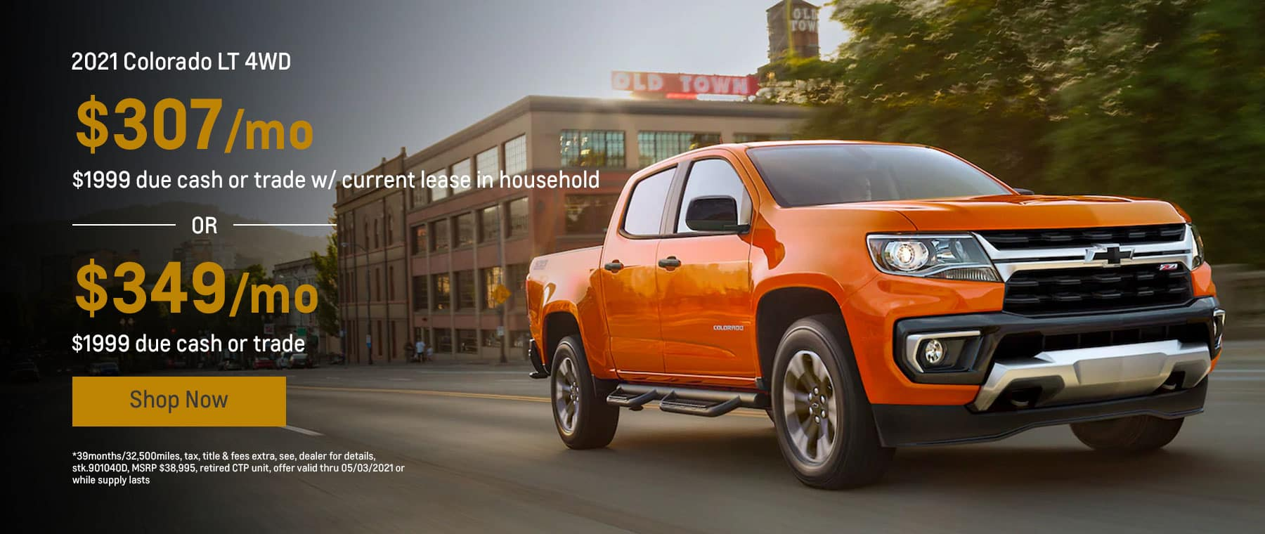 2021 Colorado LT 4WD, $307mo.* $1999 due cash or trade w/ current lease in household OR $349mo.* $1999 due cash or trade