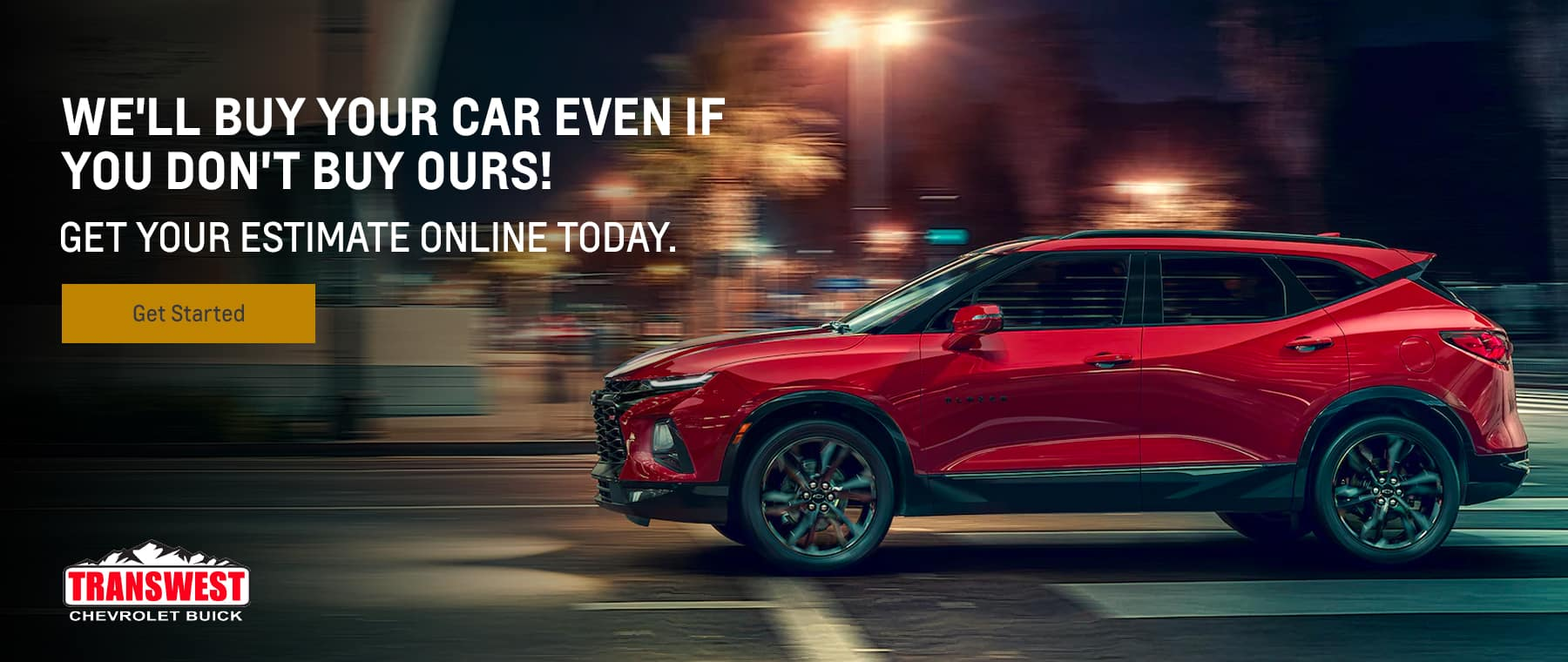 We'll buy your car even if you don't buy ours!, Get your estimate online today.